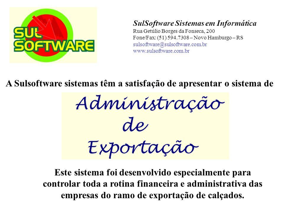 A Sulsoftware sistemas têm a satisfação de apresentar o sistema de SulSoftware Sistemas em Informática Rua Getúlio Borges da Fonseca, 200 Fone/Fax: (5