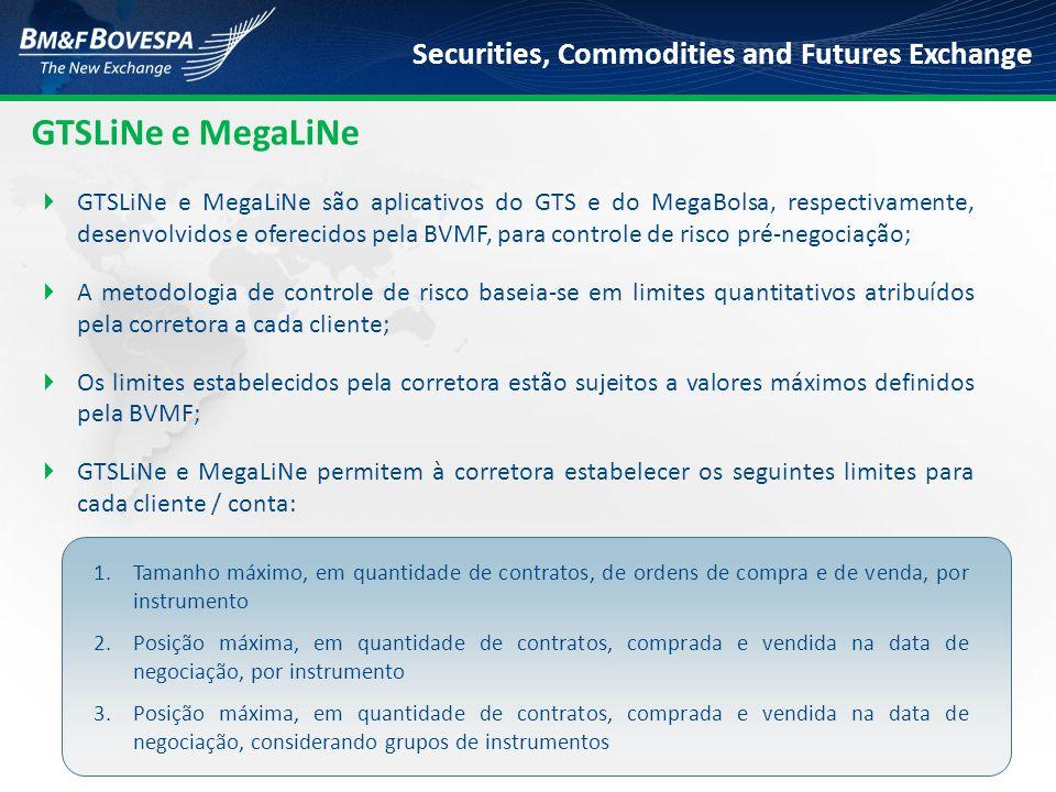 Securities, Commodities and Futures Exchange GTSLiNe e MegaLiNe  GTSLiNe e MegaLiNe são aplicativos do GTS e do MegaBolsa, respectivamente, desenvolv