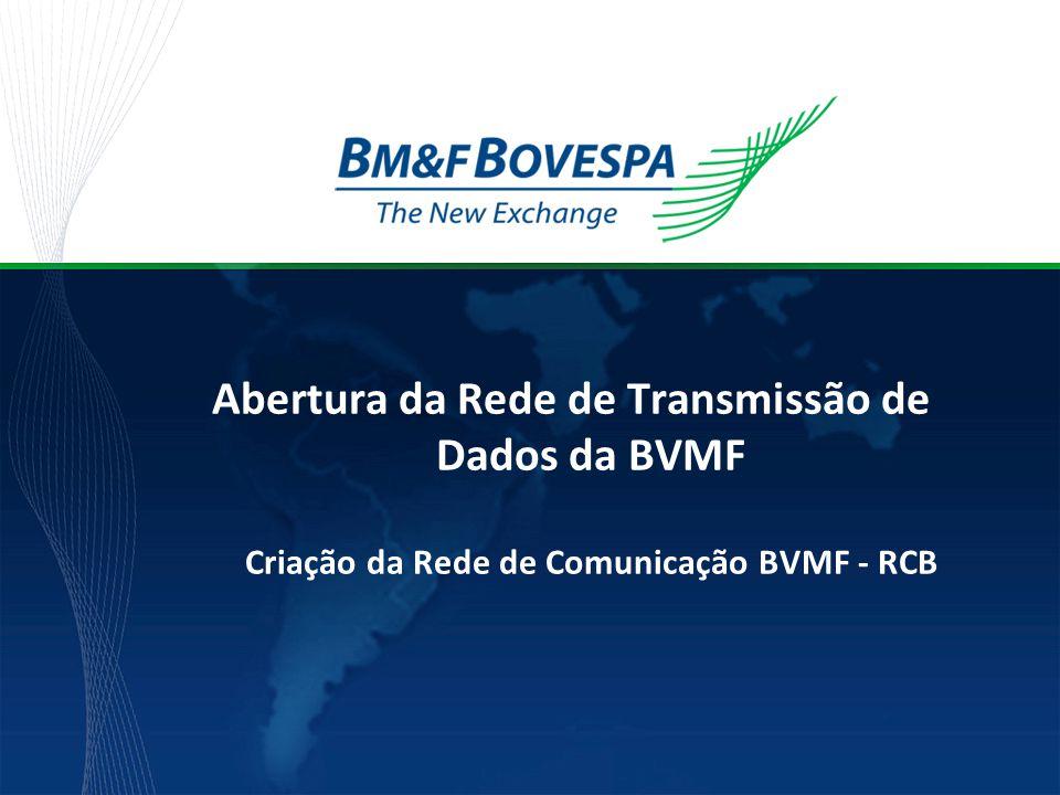 Título da apresentação Abertura da Rede de Transmissão de Dados da BVMF Criação da Rede de Comunicação BVMF - RCB