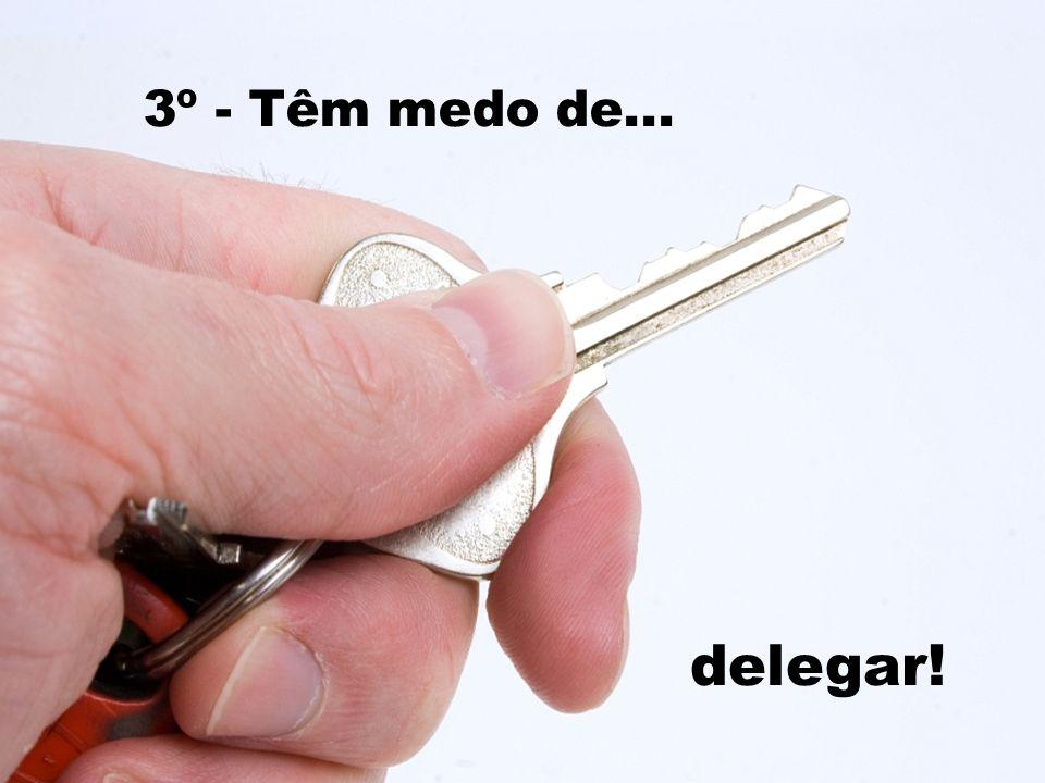 3º - Têm medo de... delegar!