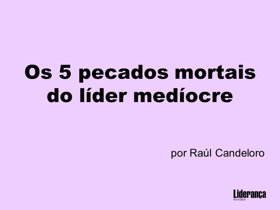 Os 5 pecados mortais do líder medíocre por Raúl Candeloro