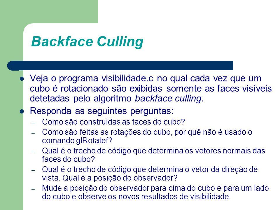 Backface Culling Veja o programa visibilidade.c no qual cada vez que um cubo é rotacionado são exibidas somente as faces visíveis detetadas pelo algor
