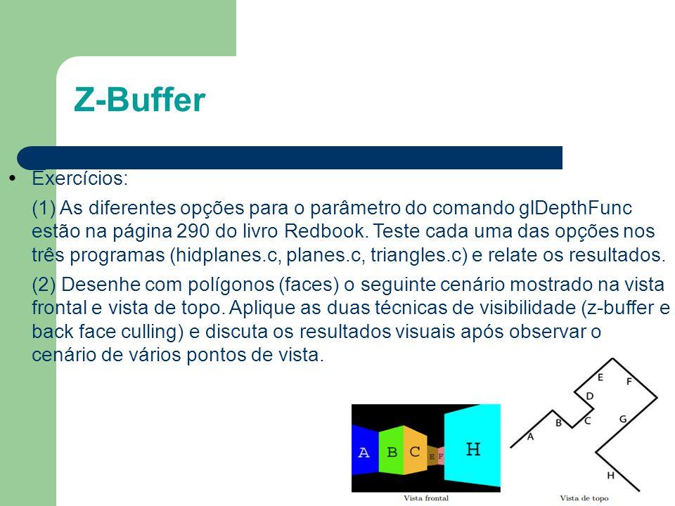 Z-Buffer Exercícios: (1) As diferentes opções para o parâmetro do comando glDepthFunc estão na página 290 do livro Redbook. Teste cada uma das opções