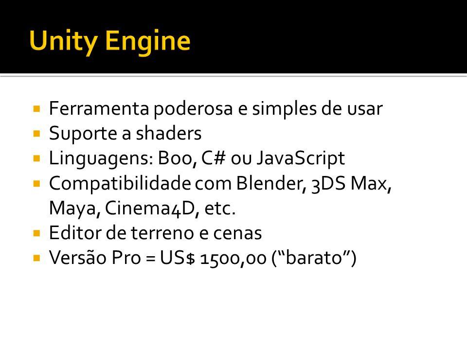  Ferramenta poderosa e simples de usar  Suporte a shaders  Linguagens: Boo, C# ou JavaScript  Compatibilidade com Blender, 3DS Max, Maya, Cinema4D, etc.