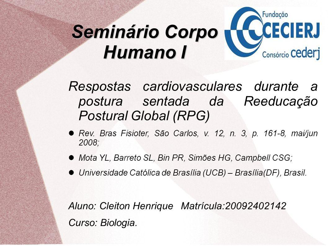 Seminário Corpo Humano I Respostas cardiovasculares durante a postura sentada da Reeducação Postural Global (RPG) Rev. Bras Fisioter, São Carlos, v. 1