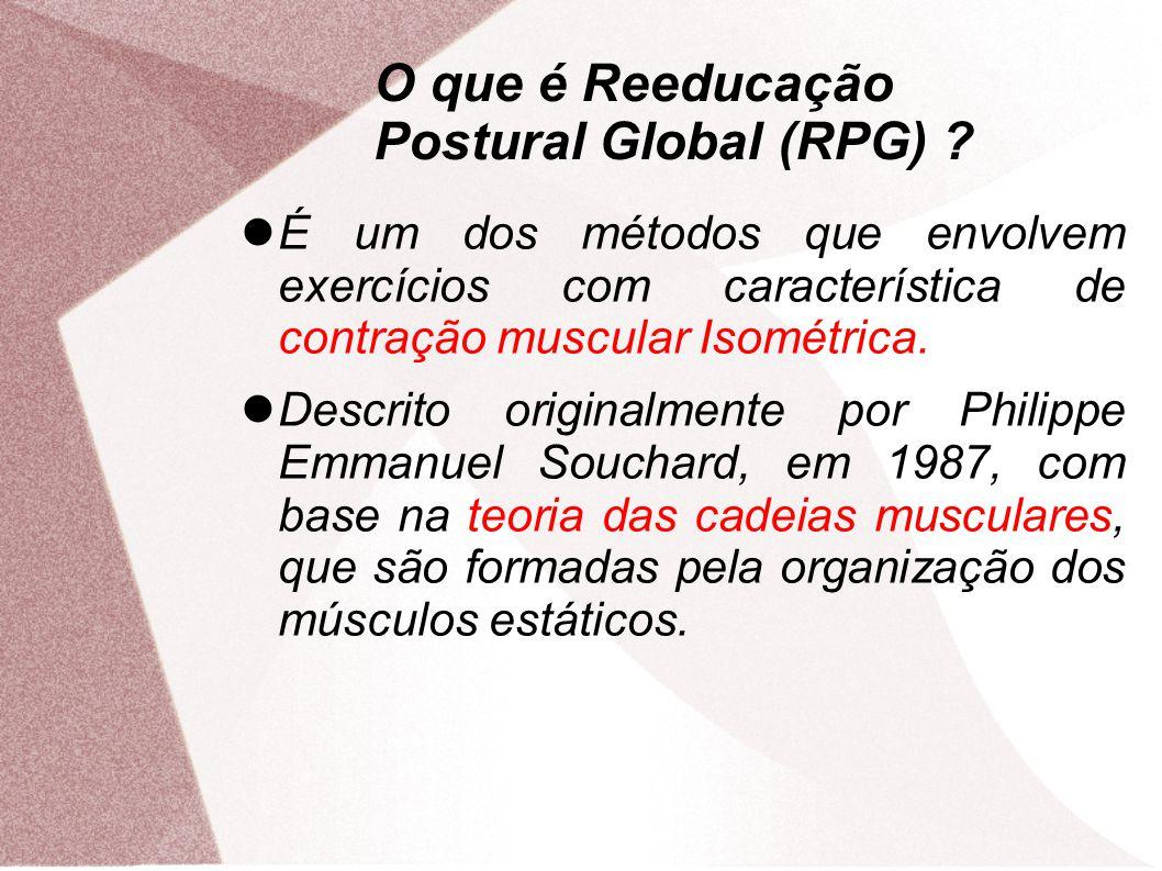 O que é Reeducação Postural Global (RPG) ? É um dos métodos que envolvem exercícios com característica de contração muscular Isométrica. Descrito orig