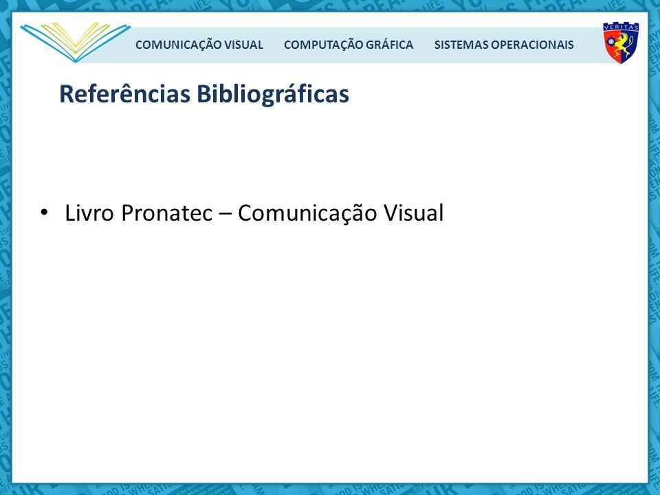 COMUNICAÇÃO VISUAL COMPUTAÇÃO GRÁFICA SISTEMAS OPERACIONAIS Livro Pronatec – Comunicação Visual Referências Bibliográficas