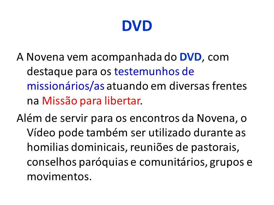 DVD A Novena vem acompanhada do DVD, com destaque para os testemunhos de missionários/as atuando em diversas frentes na Missão para libertar. Além de