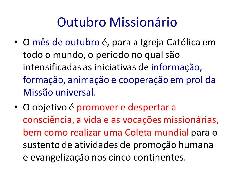 Outubro Missionário O mês de outubro é, para a Igreja Católica em todo o mundo, o período no qual são intensificadas as iniciativas de informação, for
