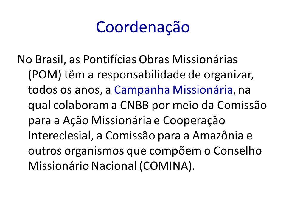 Coordenação No Brasil, as Pontifícias Obras Missionárias (POM) têm a responsabilidade de organizar, todos os anos, a Campanha Missionária, na qual col