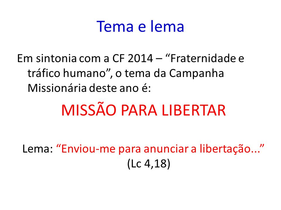 """Tema e lema Em sintonia com a CF 2014 – """"Fraternidade e tráfico humano"""", o tema da Campanha Missionária deste ano é: MISSÃO PARA LIBERTAR Lema: """"Envio"""
