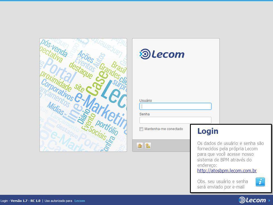 Login Os dados de usuário e senha são fornecidos pela própria Lecom para que você acesse nosso sistema de BPM através do endereço: http://atosbpm.lecom.com.br http://atosbpm.lecom.com.br Obs.