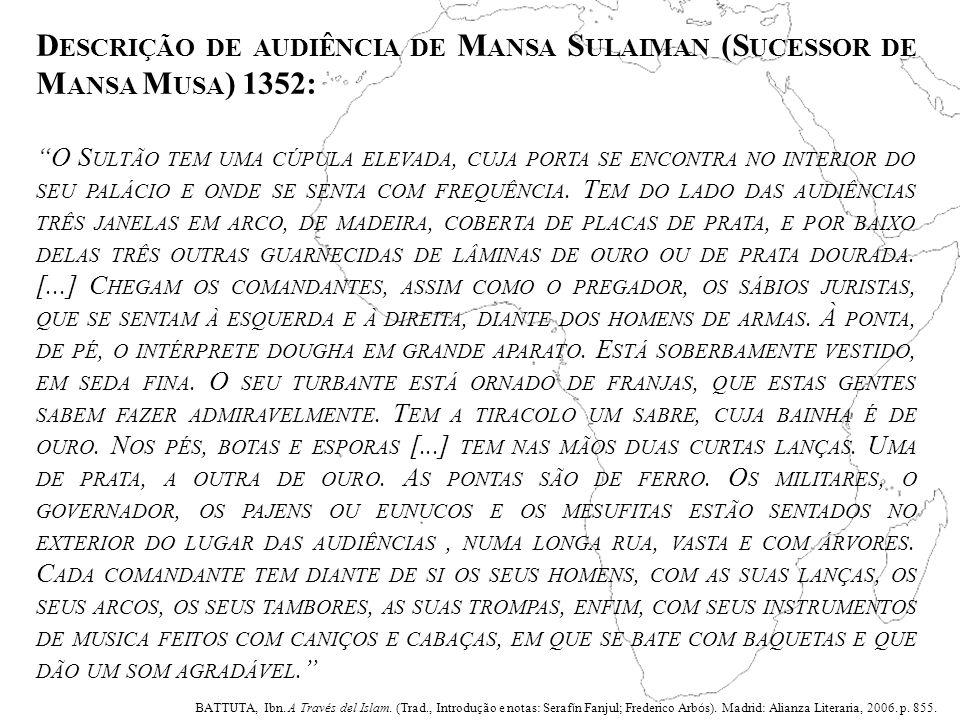 """D ESCRIÇÃO DE AUDIÊNCIA DE M ANSA S ULAIMAN (S UCESSOR DE M ANSA M USA ) 1352: """"O S ULTÃO TEM UMA CÚPULA ELEVADA, CUJA PORTA SE ENCONTRA NO INTERIOR D"""