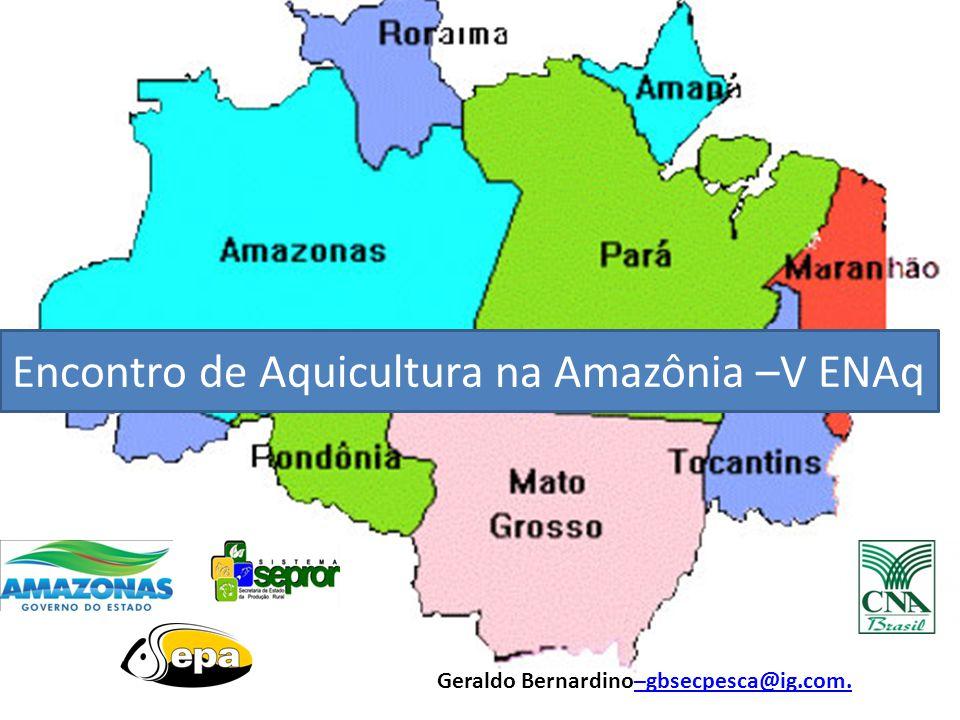 Encontro de Aquicultura na Amazônia –V ENAq Geraldo Bernardino–gbsecpesca@ig.com.–gbsecpesca@ig.com.