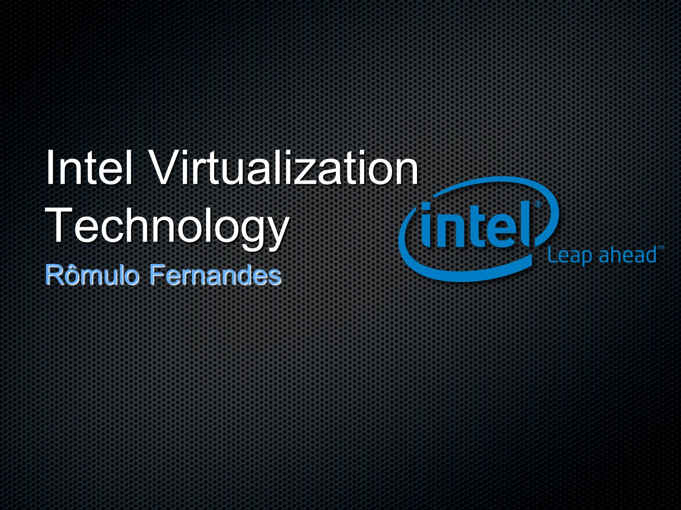 Intel Virtualization Technology Rômulo Fernandes