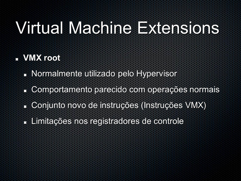 Virtual Machine Extensions VMX root Normalmente utilizado pelo Hypervisor Comportamento parecido com operações normais Conjunto novo de instruções (Instruções VMX) Limitações nos registradores de controle