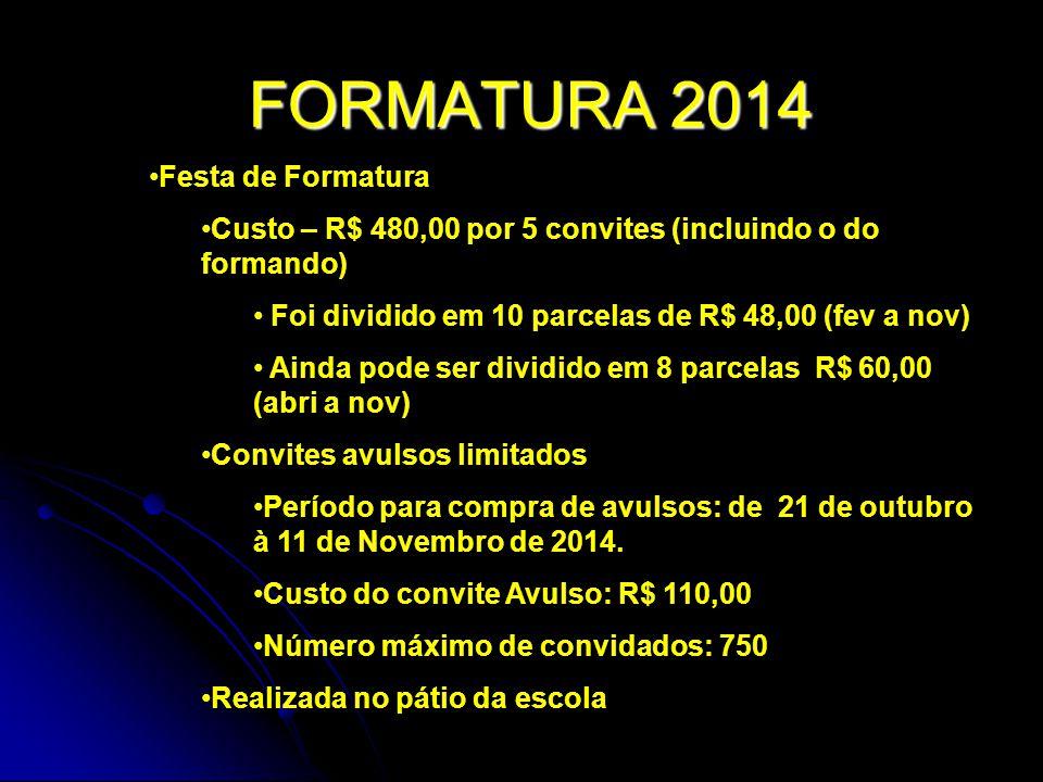 FORMATURA 2014 (3 a SÉRIE) Cerimônia de Encerramento Único Custo – Aluguel da Beca Convites limitados pelo bom senso Realizada na quadra Data: 19 de Dezembro de 2014.