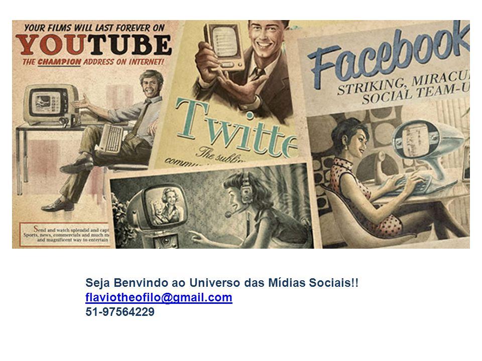 Seja Benvindo ao Universo das Mídias Sociais!! flaviotheofilo@gmail.com 51-97564229