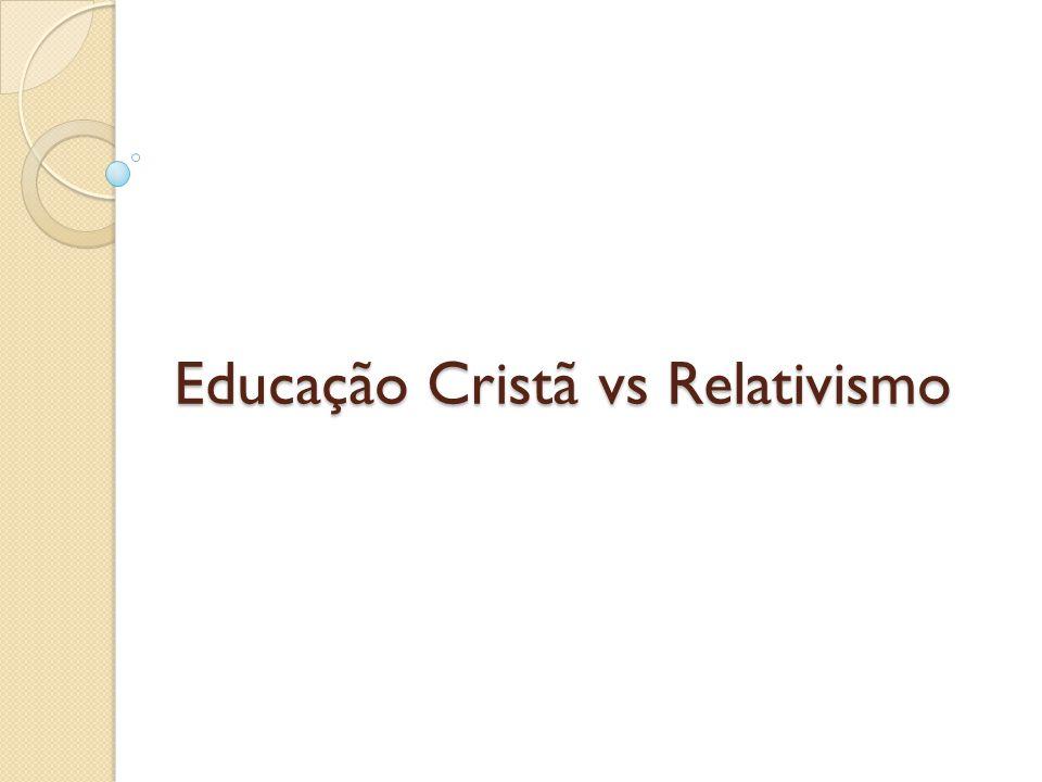 Educação Cristã vs Relativismo