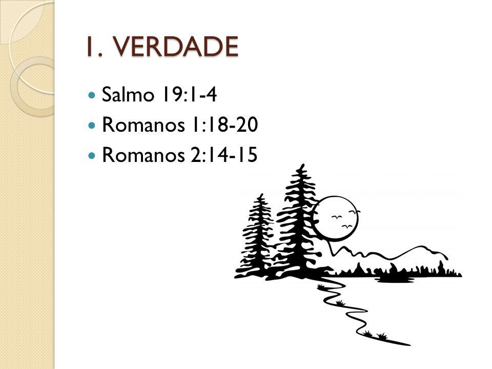 1. VERDADE Salmo 19:1-4 Romanos 1:18-20 Romanos 2:14-15