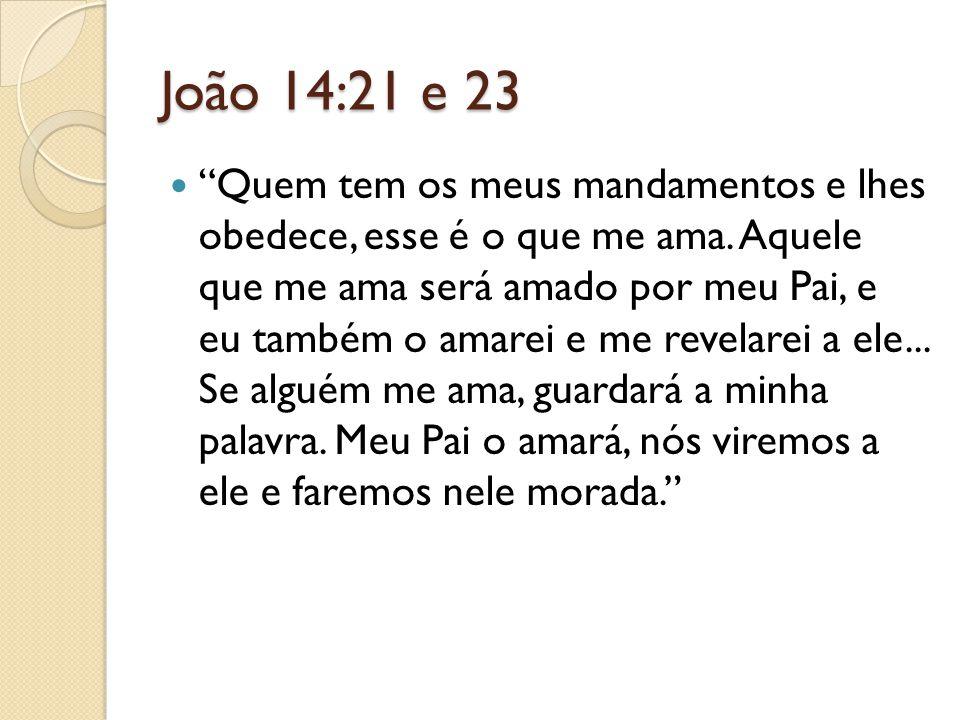 """João 14:21 e 23 """"Quem tem os meus mandamentos e lhes obedece, esse é o que me ama. Aquele que me ama será amado por meu Pai, e eu também o amarei e me"""