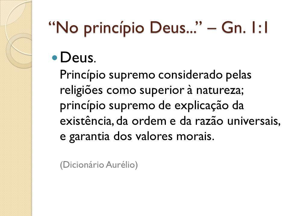 """""""No princípio Deus..."""" – Gn. 1:1 Deus. Princípio supremo considerado pelas religiões como superior à natureza; princípio supremo de explicação da exis"""