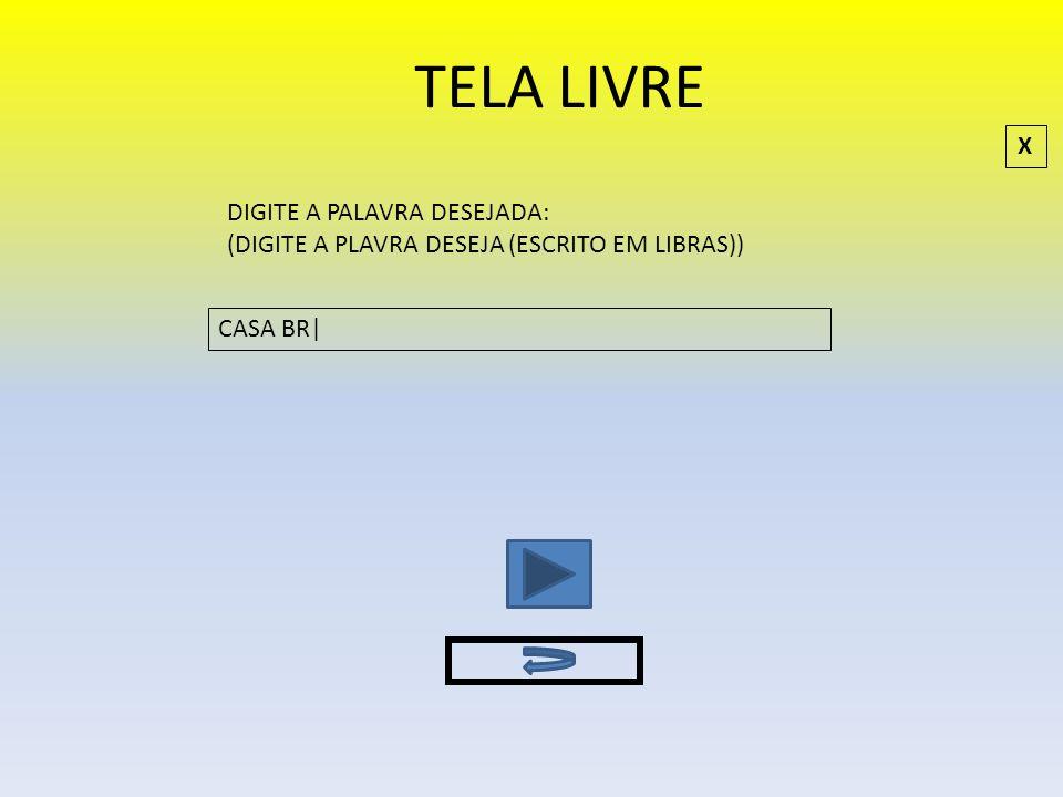 TELA LIVRE DIGITE A PALAVRA DESEJADA: (DIGITE A PLAVRA DESEJA (ESCRITO EM LIBRAS)) CASA BR| X