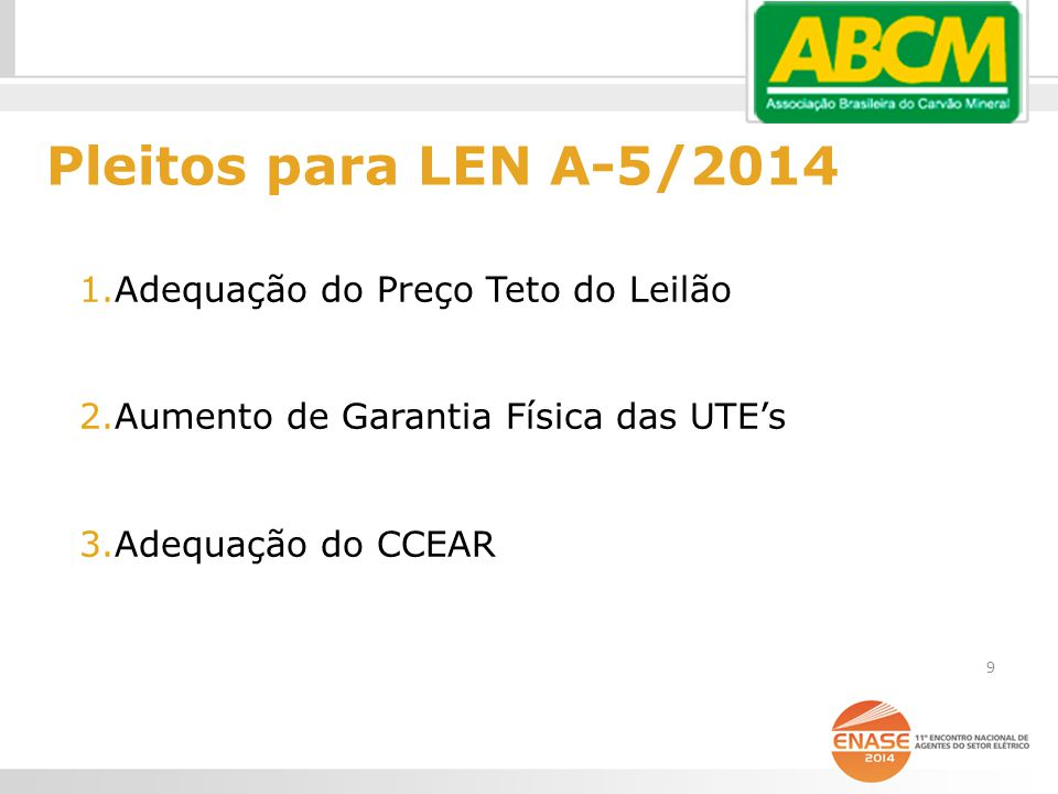 1.Adequação do Preço Teto do Leilão 2.Aumento de Garantia Física das UTE's 3.Adequação do CCEAR Pleitos para LEN A-5/2014 9