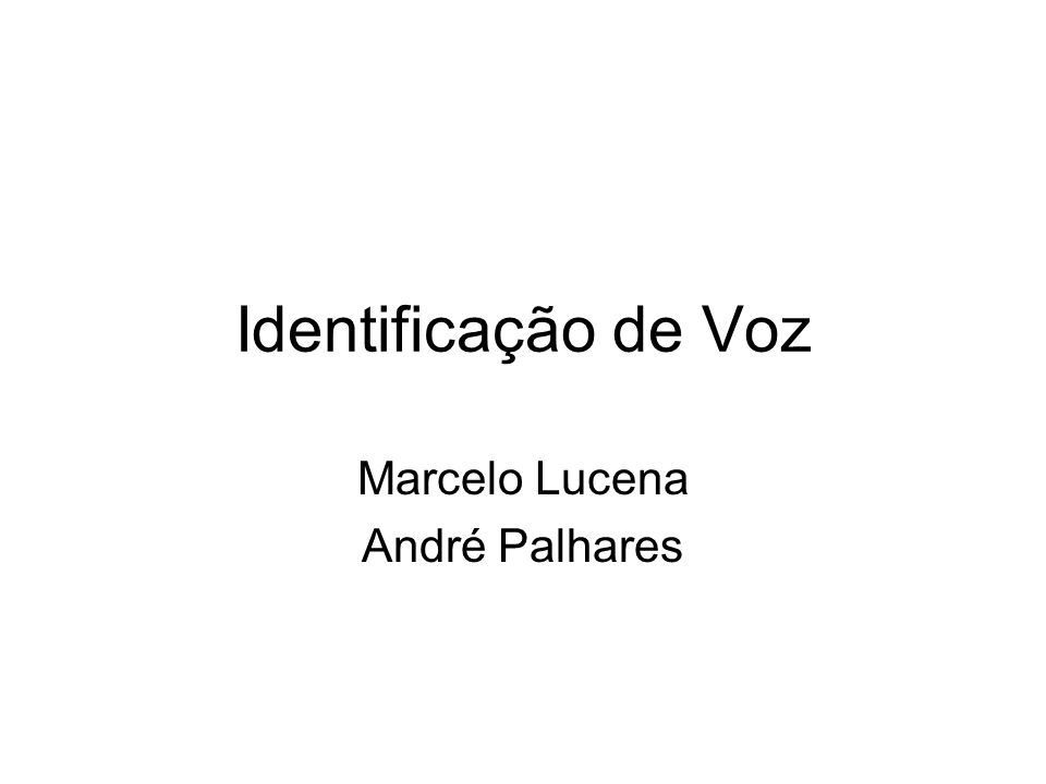 Identificação de Voz Marcelo Lucena André Palhares