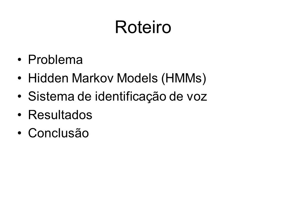 Roteiro Problema Hidden Markov Models (HMMs) Sistema de identificação de voz Resultados Conclusão