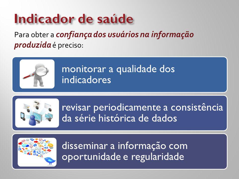monitorar a qualidade dos indicadores revisar periodicamente a consistência da série histórica de dados disseminar a informação com oportunidade e reg