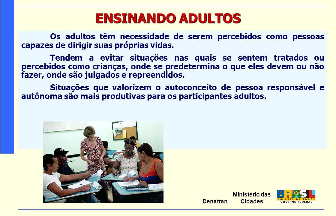 Ministério das Cidades Denatran ENSINANDO ADULTOS Os adultos precisam estar movidos por uma grande vontade que os levem a adquirir conhecimentos e/ou habilidades.