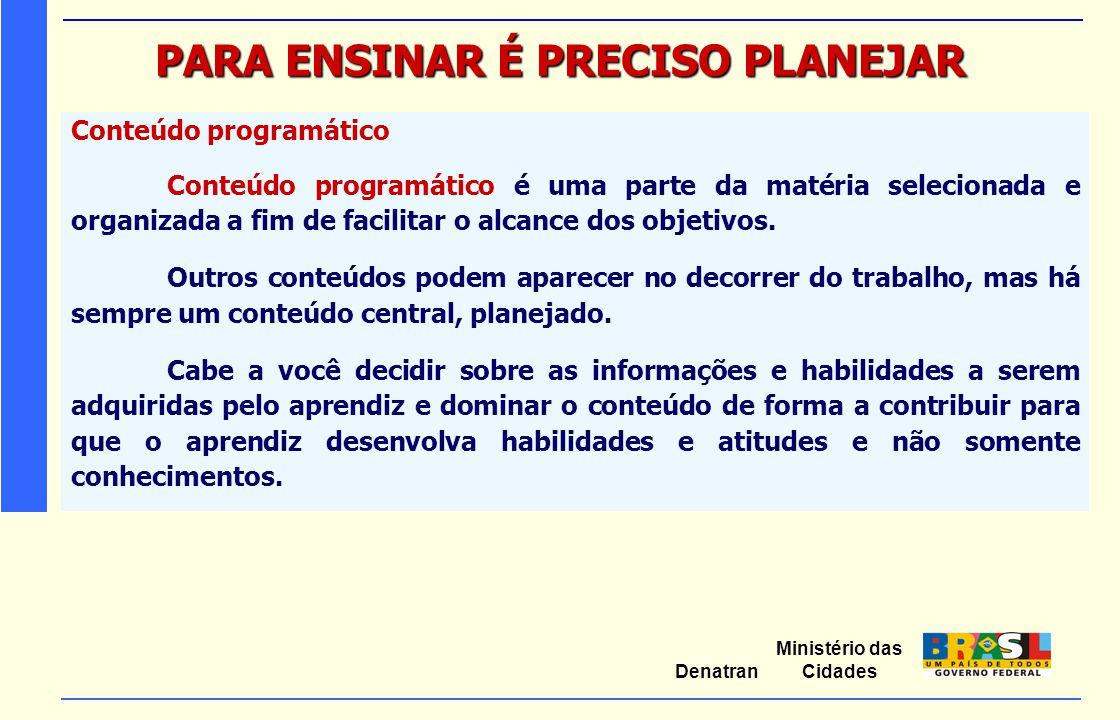 Ministério das Cidades Denatran PARA ENSINAR É PRECISO PLANEJAR Conteúdo programático Conteúdo programático é uma parte da matéria selecionada e organ