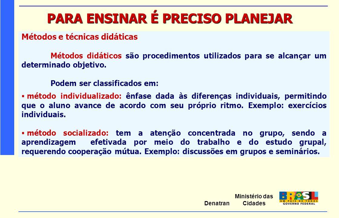 Ministério das Cidades Denatran PARA ENSINAR É PRECISO PLANEJAR Métodos e técnicas didáticas Métodos didáticos são procedimentos utilizados para se al