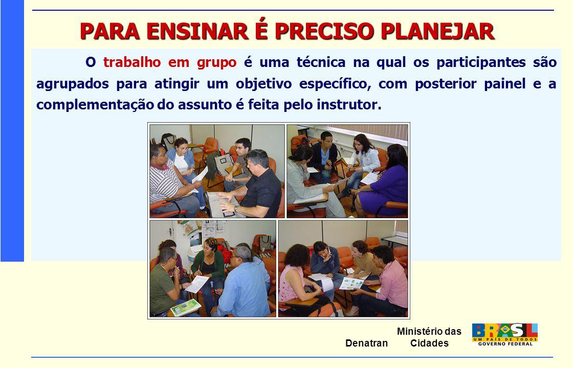 Ministério das Cidades Denatran PARA ENSINAR É PRECISO PLANEJAR O trabalho em grupo é uma técnica na qual os participantes são agrupados para atingir