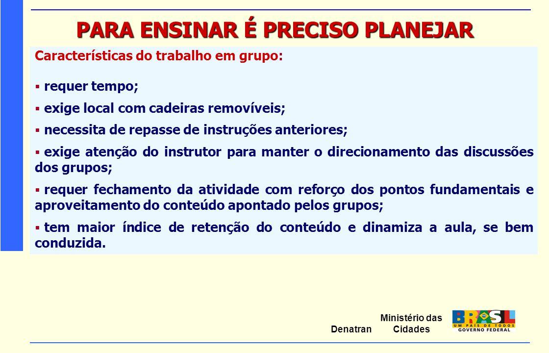 Ministério das Cidades Denatran PARA ENSINAR É PRECISO PLANEJAR Características do trabalho em grupo:  requer tempo;  exige local com cadeiras remov