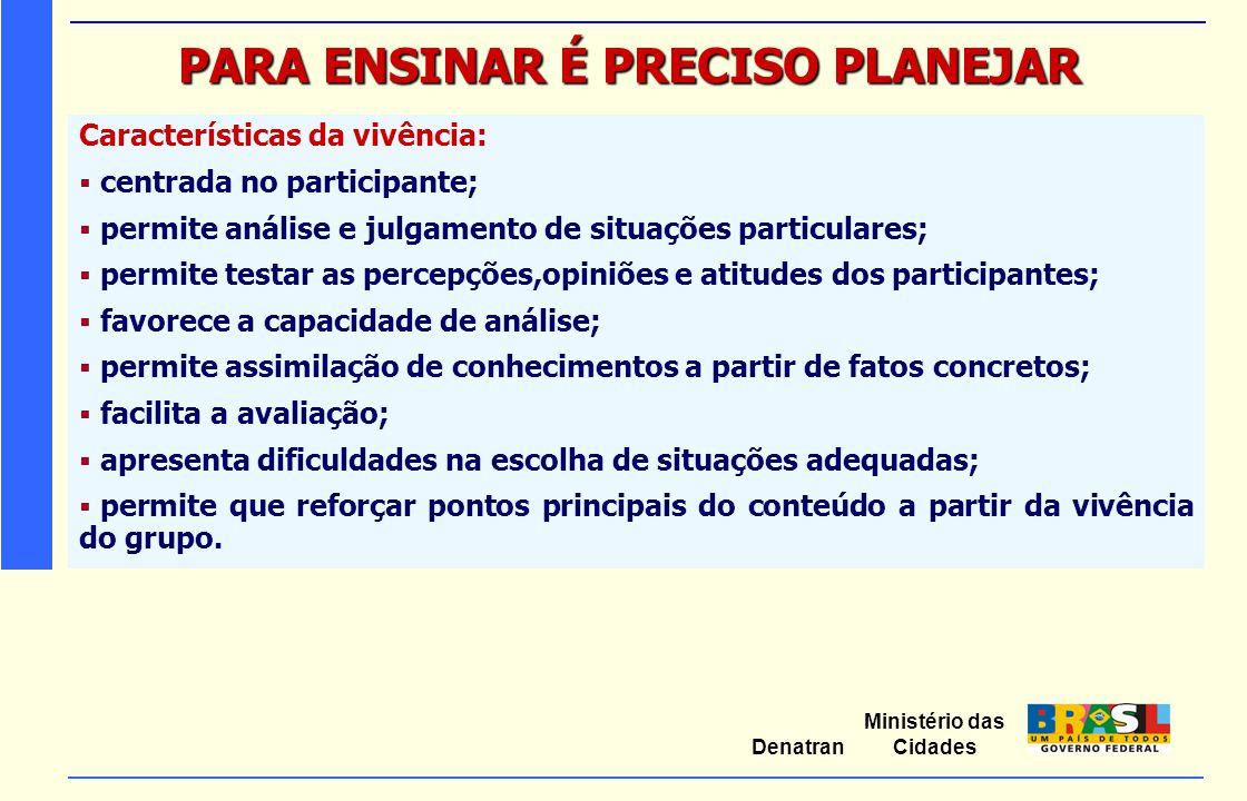 Ministério das Cidades Denatran PARA ENSINAR É PRECISO PLANEJAR Características da vivência:  centrada no participante;  permite análise e julgament