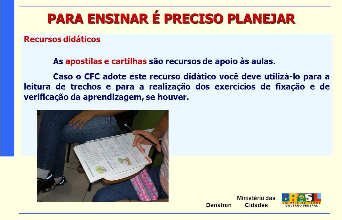 Ministério das Cidades Denatran PARA ENSINAR É PRECISO PLANEJAR Recursos didáticos As apostilas e cartilhas são recursos de apoio às aulas. Caso o CFC