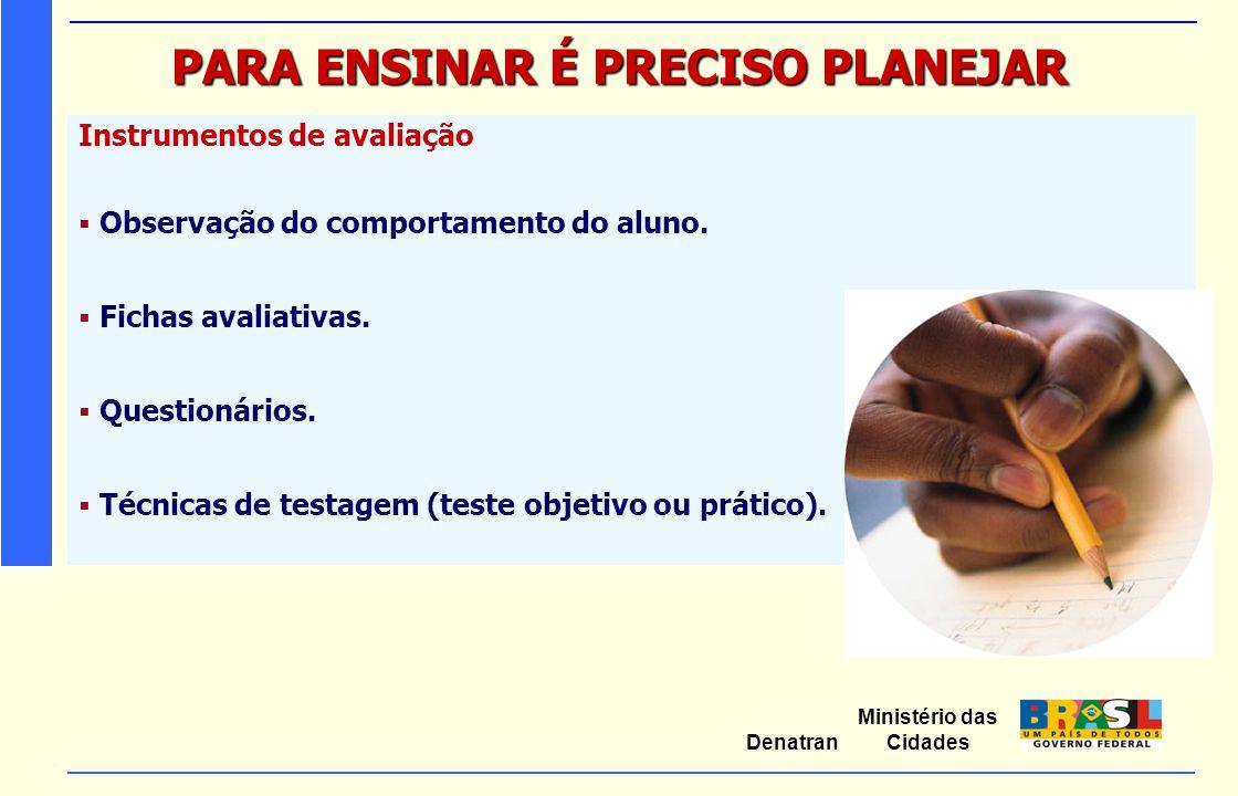 Ministério das Cidades Denatran PARA ENSINAR É PRECISO PLANEJAR Instrumentos de avaliação  Observação do comportamento do aluno.  Fichas avaliativas