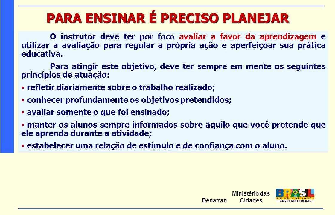 Ministério das Cidades Denatran PARA ENSINAR É PRECISO PLANEJAR O instrutor deve ter por foco avaliar a favor da aprendizagem e utilizar a avaliação p