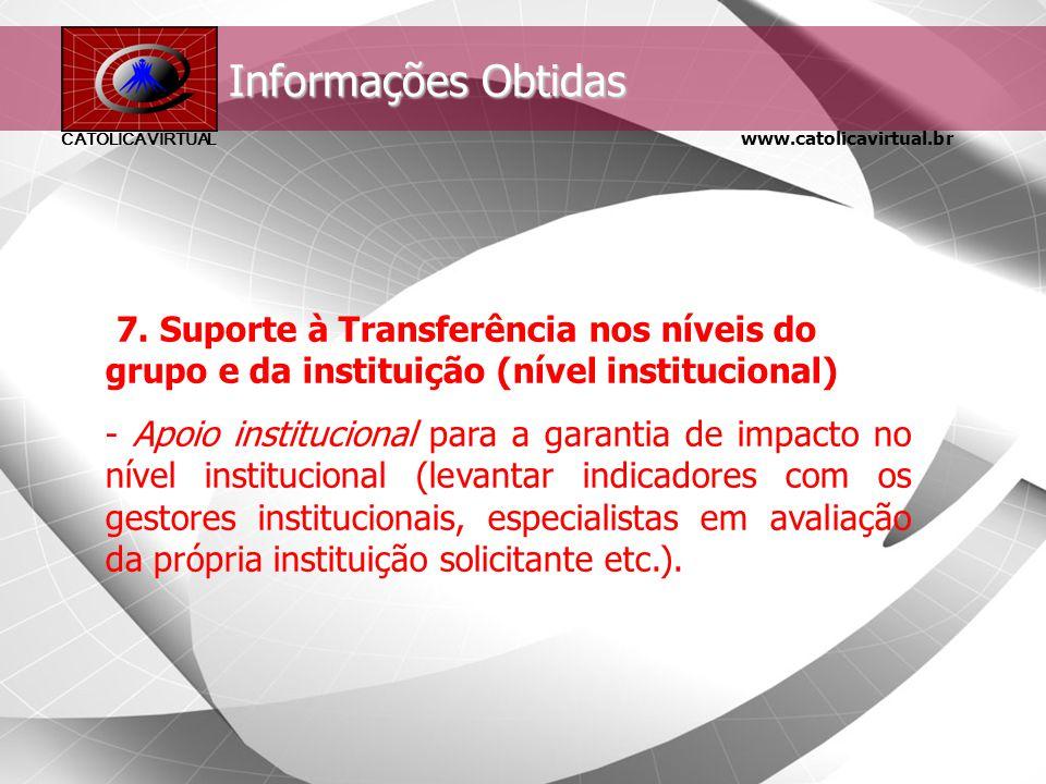 www.catolicavirtual.br CATÓLICA VIRTUAL Informações Obtidas 6. Impacto no Desempenho: - Mudança no desempenho profissional em decorrência do curso (mu