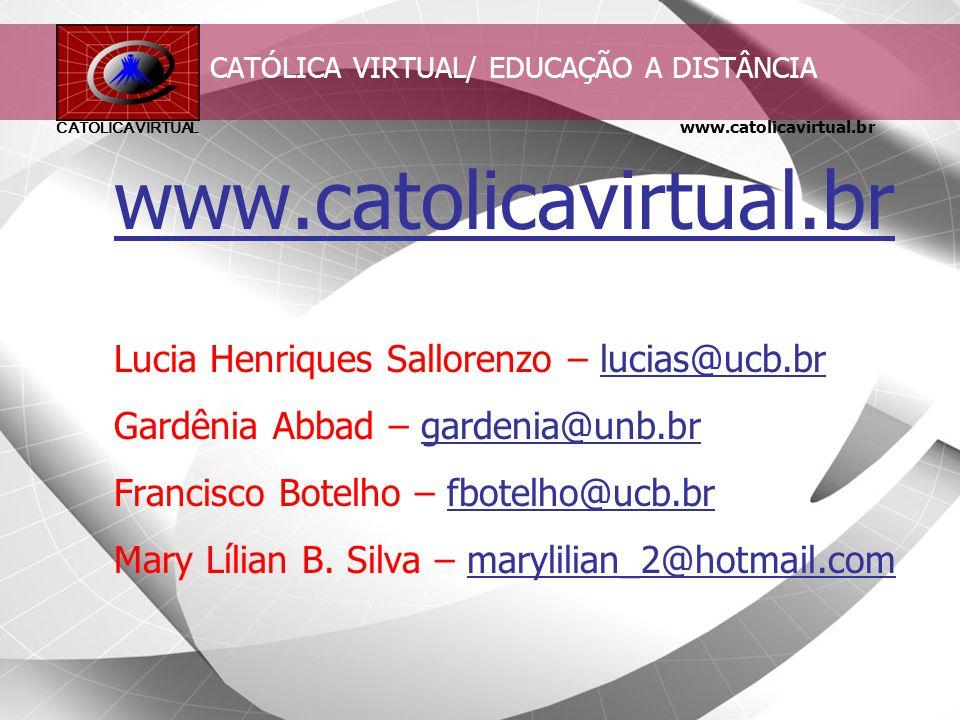 www.catolicavirtual.br CATÓLICA VIRTUAL Avaliação – Aprendizagem - Melhoria Permanente 1.melhoria e padronização dos processos de produção do material