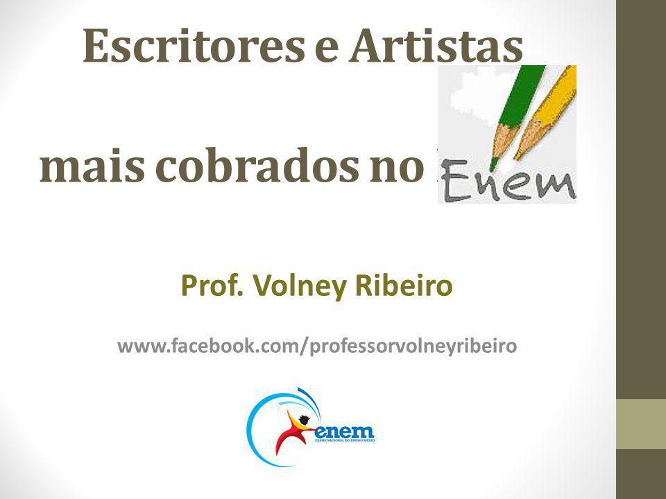 Escritores e Artistas mais cobrados no ENEM Prof. Volney Ribeiro www.facebook.com/professorvolneyribeiro