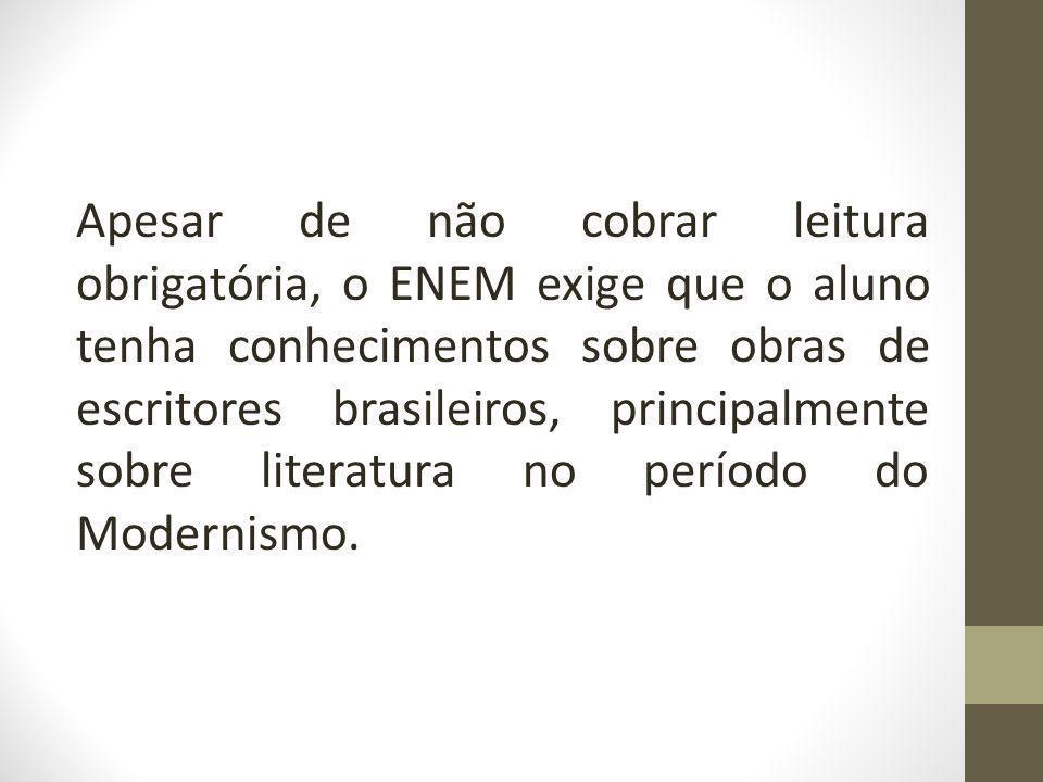 Apesar de não cobrar leitura obrigatória, o ENEM exige que o aluno tenha conhecimentos sobre obras de escritores brasileiros, principalmente sobre lit