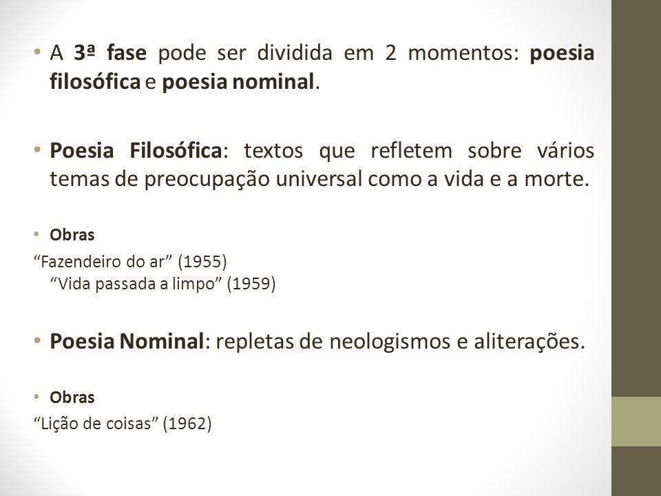 A 3ª fase pode ser dividida em 2 momentos: poesia filosófica e poesia nominal. Poesia Filosófica: textos que refletem sobre vários temas de preocupaçã