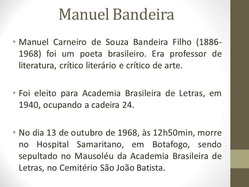 Manuel Bandeira Manuel Carneiro de Souza Bandeira Filho (1886- 1968) foi um poeta brasileiro.