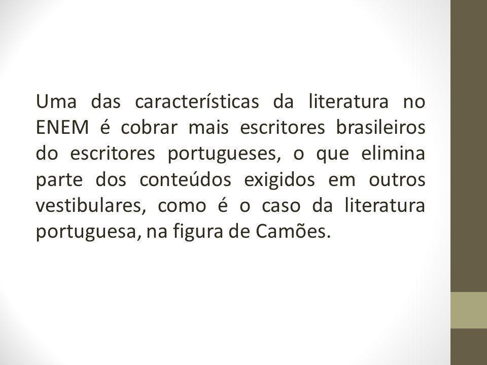 Uma das características da literatura no ENEM é cobrar mais escritores brasileiros do escritores portugueses, o que elimina parte dos conteúdos exigid