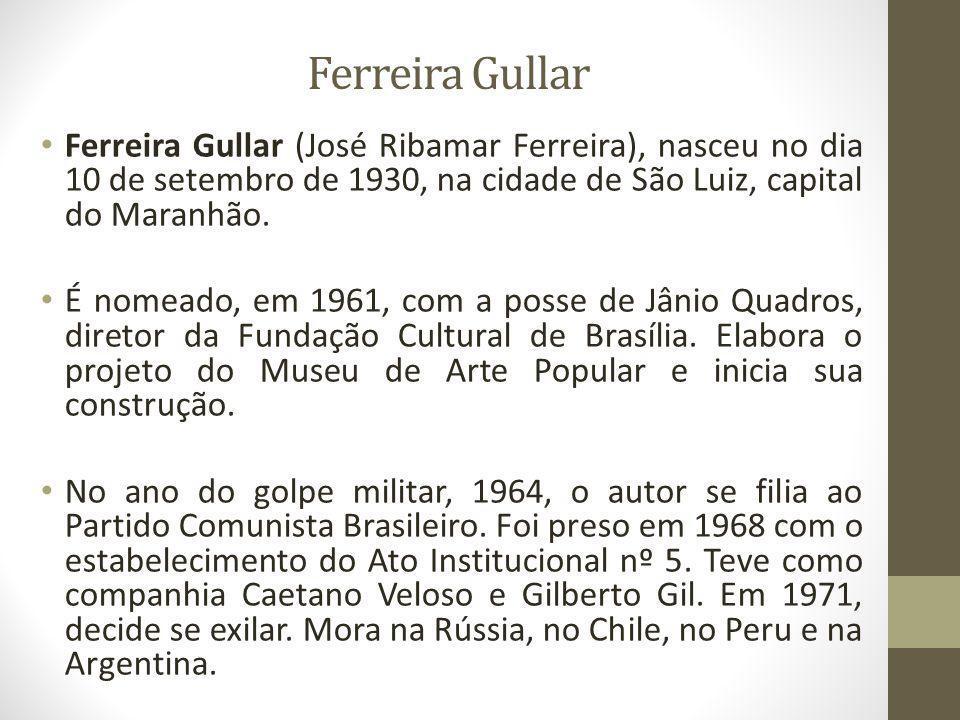 Ferreira Gullar Ferreira Gullar (José Ribamar Ferreira), nasceu no dia 10 de setembro de 1930, na cidade de São Luiz, capital do Maranhão. É nomeado,