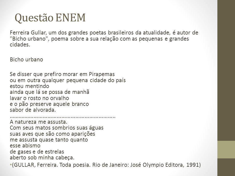 Questão ENEM Ferreira Gullar, um dos grandes poetas brasileiros da atualidade, é autor de Bicho urbano , poema sobre a sua relação com as pequenas e grandes cidades.