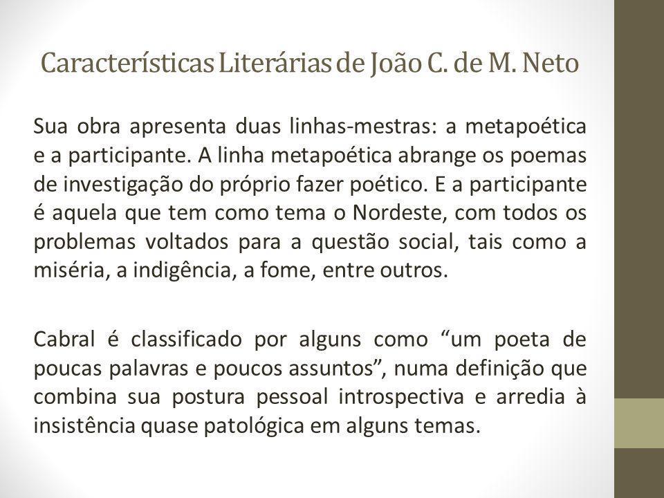 Características Literárias de João C. de M. Neto Sua obra apresenta duas linhas-mestras: a metapoética e a participante. A linha metapoética abrange o